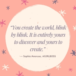You create the world, blink by blink. It is entirely yours to discover and yours to create (2)