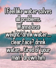 water solves all problems